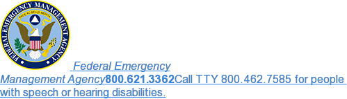 Federal Emergency  Management Agency800.621.3362Call TTY 800.462.7585 for people   with speech or hearing disabilities.